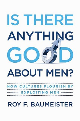 Is There Anything Good About Men? By Baumeister, Roy F.